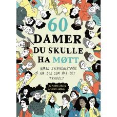 60 damer du skulle ha møtt. Norsk kvinnehistorie for deg som har det travelt