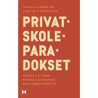 Privatskoleparadokset. Kunsten å tjene penger i et marked som forbyr profitt